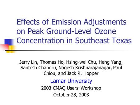 Effects of Emission Adjustments on Peak Ground-Level Ozone Concentration in Southeast Texas Jerry Lin, Thomas Ho, Hsing-wei Chu, Heng Yang, Santosh Chandru,