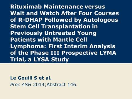Rituximab Maintenance versus Wait and Watch After Four Courses of R-DHAP Followed by Autologous Stem Cell Transplantation in Previously Untreated Young.