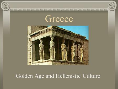 Greece Golden Age and Hellenistic Culture. Golden Age of Arts Athens at the Center Center of Learning and Achievement Architecture Painting Sculpture.