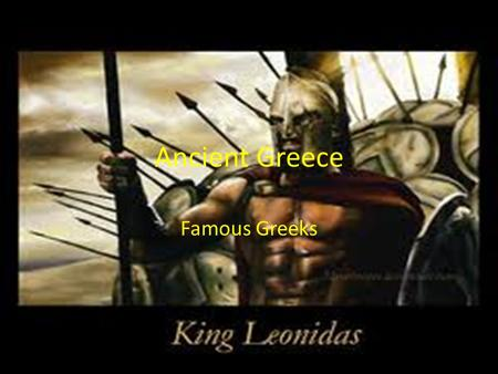 Ancient Greece Famous Greeks. Essential Standards 6.H.2 Understand the political, economic and/or social significance of historical events, issues, individuals.