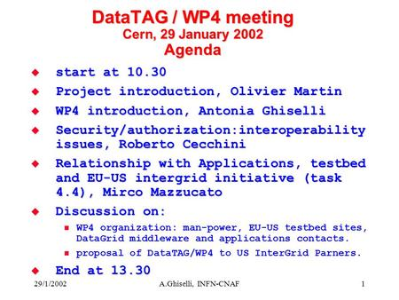 29/1/2002A.Ghiselli, INFN-CNAF1 DataTAG / WP4 meeting Cern, 29 January 2002 Agenda  start at 10.30  Project introduction, Olivier Martin  WP4 introduction,