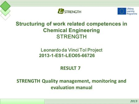 Structuring of work related competences in Chemical Engineering STRENGTH Leonardo da Vinci ToI Project 2013-1-ES1-LEO05-66726 RESULT 7 STRENGTH Quality.