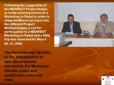 Following the suggestion of the NEAREST Project leader, to invite several partners to a Workshop in Rabat in order to integrate Moroccan input into the.