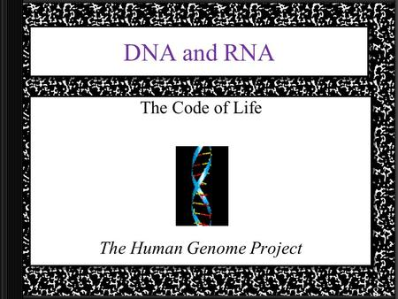 DNA and RNA The Code of Life The Human Genome Project 8.