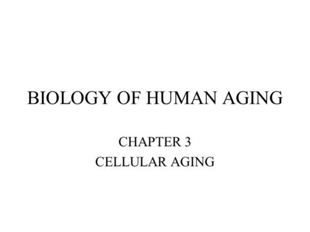 BIOLOGY OF HUMAN AGING CHAPTER 3 CELLULAR AGING. Cell components * Organelles * Nucleus * Cytoplasm * Plasma membrane.