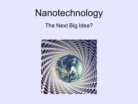 Nanotechnology The Next Big Idea?. Overview ● What is nanotechnology? ● Examples ● Requirements ● Pros and cons ● Conclusion Branched Electron Flow.