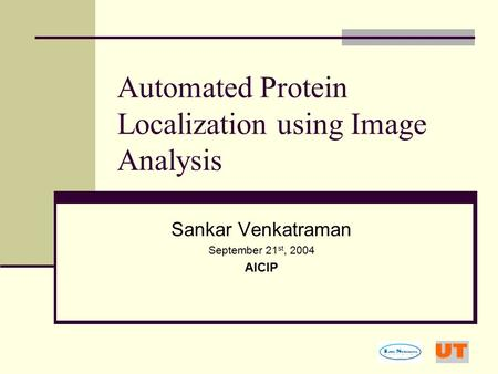 Automated Protein Localization using Image Analysis Sankar Venkatraman September 21 st, 2004 AICIP.