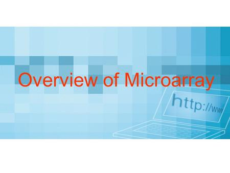 Overview of Microarray. 2/71 Gene Expression Gene expression Production of mRNA is very much a reflection of the activity level of gene In the past, looking.