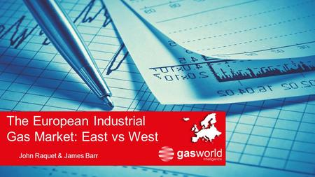 The European Industrial Gas Market: East vs West John Raquet & James Barr.