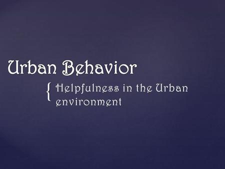 {.  Negative relationship between helpfulness and urban cities   complex of traits which reflects the urbanite's adaptation to a situation in which.