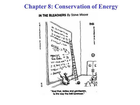 Chapter 8: Conservation of Energy. In Ch. 7, we learned The Work-Energy Principle: W net = (½)m(v 2 ) 2 - (½)m(v 1 ) 2   K W net ≡ The TOTAL work done.