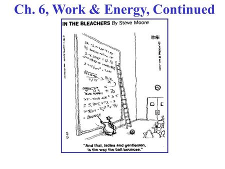 Ch. 6, Work & Energy, Continued. Summary So Far Work-Energy Theorem: W net = (½)m(v 2 ) 2 - (½)m(v 1 ) 2   KE Total work done by ALL forces! Kinetic.