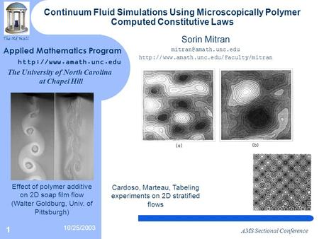 The Old Well 10/25/2003 AMS Sectional Conference 1 Continuum Fluid Simulations Using Microscopically Polymer Computed Constitutive Laws Sorin Mitran