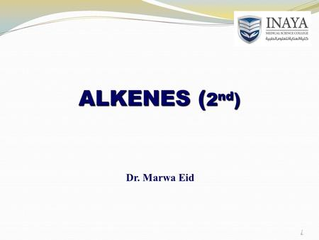 ALKENES ( 2 nd ) Dr. Marwa Eid 1. Alkenes – unsaturated hydrocarbons (C n H 2n ) reactivity:  the double bond is responsible for their reactivity 1.