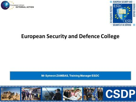 European Security and Defence College Mr Symeon ZAMBAS, Training Manager ESDC.