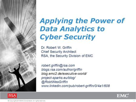 1© Copyright 2014 EMC Corporation. All rights reserved. Applying the Power of Data Analytics to Cyber Security Dr. Robert W. Griffin Chief Security Architect.