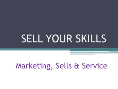 "SELL YOUR SKILLS Marketing, Sells & Service. What kinds of work are in the ""Marketing, Sells & Service"" cluster? o Sales Manager o Market Research Analyst."