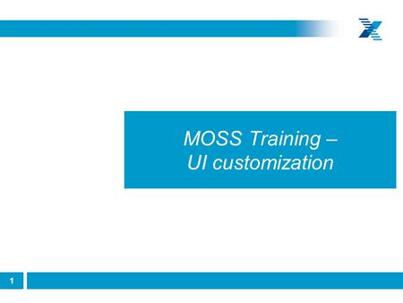 1 © Xchanging 2010 no part of this document may be circulated, quoted or reproduced without prior written approval of Xchanging. MOSS Training – UI customization.