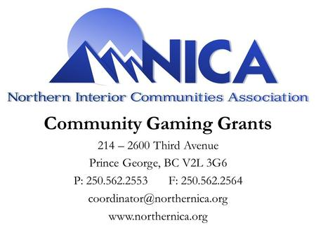 Community Gaming Grants 214 – 2600 Third Avenue Prince George, BC V2L 3G6 P: 250.562.2553F: 250.562.2564