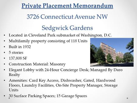 Private Placement Memorandum 3726 Connecticut Avenue NW Sedgwick Gardens Located in Cleveland Park submarket of Washington, D.C. Multifamily property consisting.