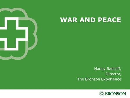 WAR AND PEACE Nancy Radcliff, Director, The Bronson Experience.