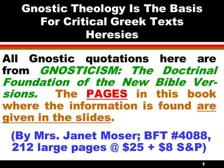 Gnostic Theology Is The Basis For Critical Greek Texts Heresies All Gnostic quotations here are from GNOSTICISM: The Doctrinal Foundation of the New Bible.