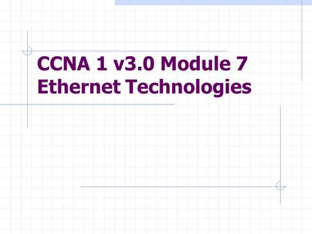 CCNA 1 v3.0 Module 7 Ethernet Technologies. Purpose of This PowerPoint This PowerPoint primarily consists of the Target Indicators (TIs) of this module.