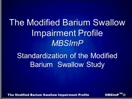 Standardization of the Modified Barium Swallow Study The Modified Barium Swallow Impairment Profile MBSImP.