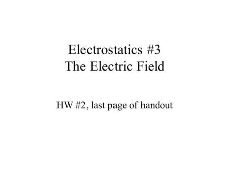 Electrostatics #3 The Electric Field HW #2, last page of handout.