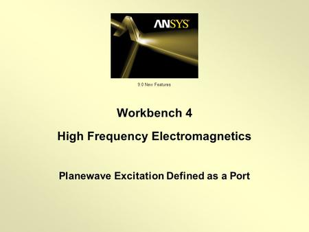 9.0 New Features Planewave Excitation Defined as a Port Workbench 4 High Frequency Electromagnetics.