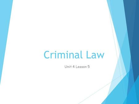 Unit 4 Lesson 5: Criminal Law