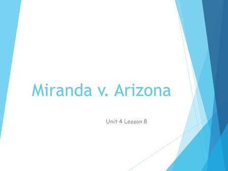 Unit 4 Lesson 8: Miranda v. Arizona