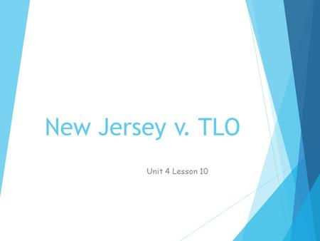 Unit 4 Lesson 10: New Jersey v. TLO