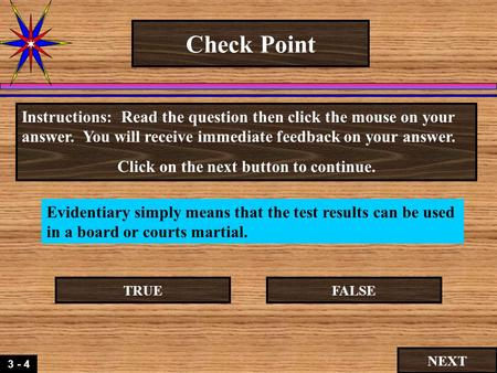 3 - 4 Check Point Evidentiary simply means that the test results can be used in a board or courts martial. Instructions: Read the question then click.