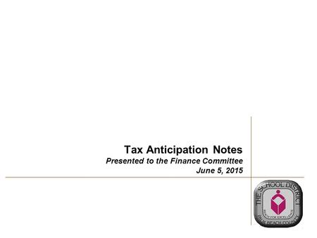 Tax Anticipation Notes Presented to the Finance Committee June 5, 2015.