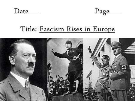 Date____Page____ Title: Fascism Rises in Europe. Warmup: Name as many forms of government and their characteristics as you can. You have 3 minutes.