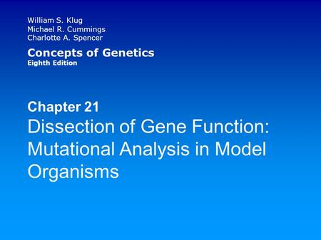 William S. Klug Michael R. Cummings Charlotte A. Spencer Concepts of Genetics Eighth Edition Chapter 21 Dissection of Gene Function: Mutational Analysis.