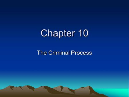 Chapter 10 The Criminal Process. A.k.a. Procedural criminal law Two most essential elements of Canadian Criminal Process are: - Truth - Justice.