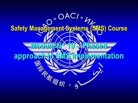 Module N° 10 – Phased approach to SMS Implementation Safety Management Systems (SMS) Course.