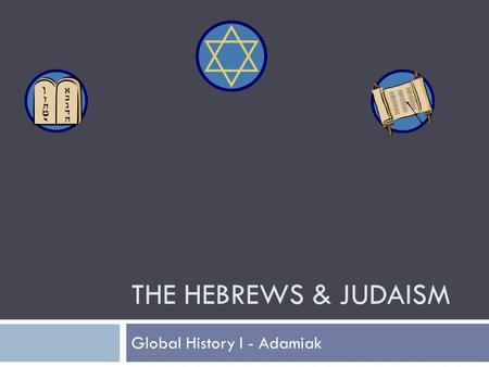 THE HEBREWS & JUDAISM Global History I - Adamiak.