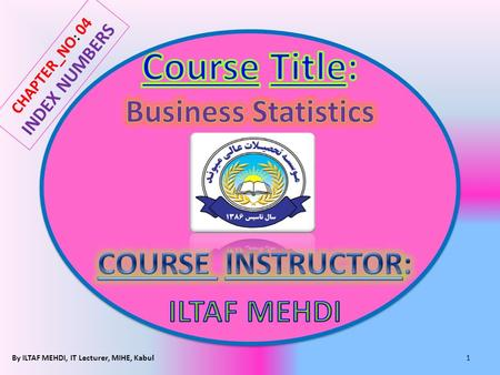 1By ILTAF MEHDI, IT Lecturer, MIHE, Kabul CHAPTER_NO : 04 INDEX NUMBERS.
