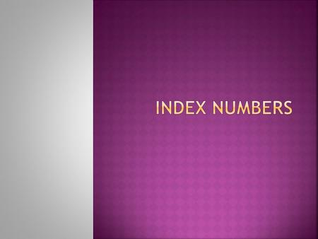 " Definition  Unweighted and Weighted Index Numbers ( Simple Index Numbers, Laspeyre's, Paasche's Index, Fisher's ""Ideal"" Index)  CPI ( Consumer Price."