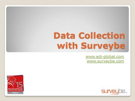 Data Collection with Surveybe www.edi-global.com www.surveybe.com.