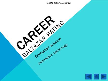 CAREER BALTAZAR PATINO Computer science Information technology September 12, 2013.