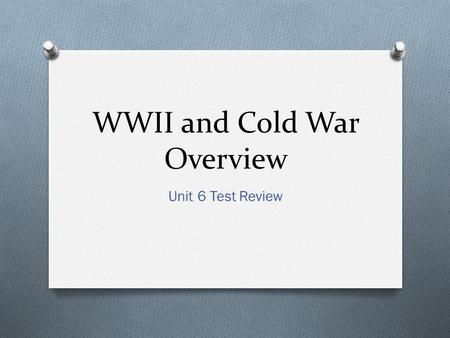 WWII and Cold War Overview Unit 6 Test Review. How did the Great Depression Affect the World? O People began to distrust Democracy O Led to rise of totalitarianism.