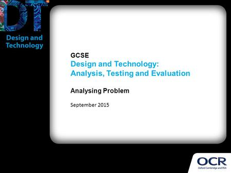 GCSE Design and Technology: Analysis, Testing and Evaluation Analysing Problem September 2015.