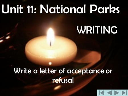 WRITING Write a letter of acceptance or refusal Unit 11: National Parks.