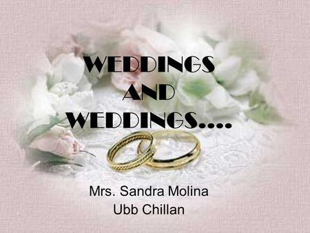 WEDDINGS AND WEDDINGS…. Mrs. Sandra Molina Ubb Chillan.