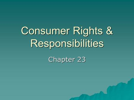 Consumer Rights & Responsibilities Chapter 23. Today's Schedule  Thursday's Quiz Review  Homework Collection  Assignment of Homework  Chapter 23 