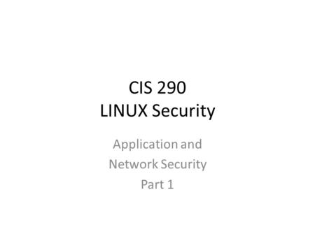 CIS 290 LINUX Security Application and Network Security Part 1.